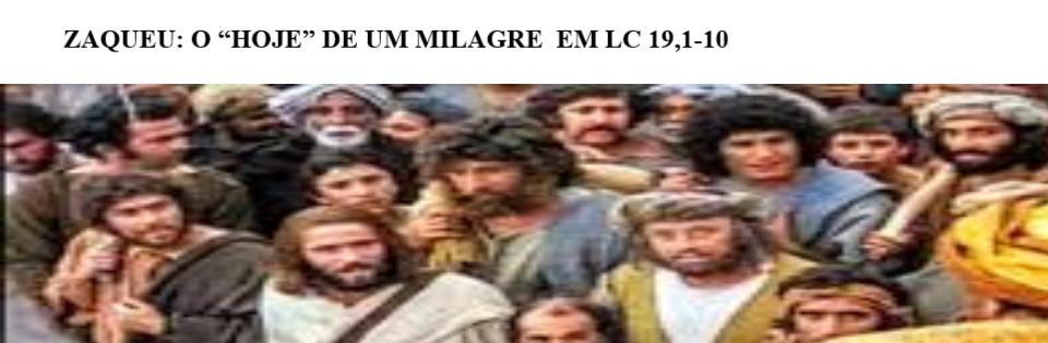 """ZAQUEU: O """"HOJE"""" DE UM MILAGRE, O ACOLHIMENTO DO SALVADOR, EM LC 19,1-10"""
